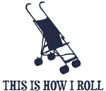 This Is How I Roll Baby Stroller