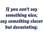 If You Can't Say Something Nice, Be Devastating