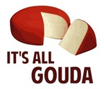 It's All Good With Gouda Cheese