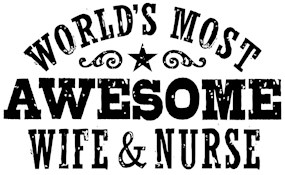 Worlds Most Awesome Wife And Nurse
