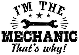 I'm The Mechanic That's Why t-shirts