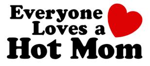 Everyone Loves a Hot Mom t-shirt