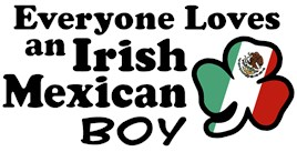 Everyone Loves an Irish Mexican Boy