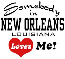 Somebody in New Orleans Loves Me t-shirts