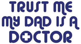 Trust Me My Dad Is A Doctor t-shirts