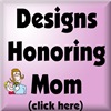DESIGNS HONORING MOM