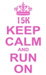 Keep Calm Run On Pink 15K