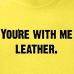 You're with me, leather