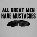 All Great Men Have Mustaches