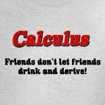 Calculus.  Friends don't let friends drink and derive!  A great math geek gift idea for that favorite math genius you know.  The perfect math geek t-shirt design.