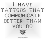 I have tattoos that communicate better