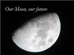 Our Moon, our future