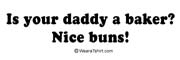 Is your daddy a baker? Nice buns.
