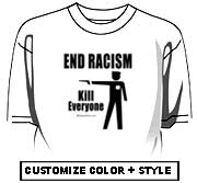 End Racism. Kill Everyone.