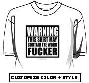 Warning, this shirt may contain the word FUCKER