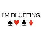 I'm bluffing