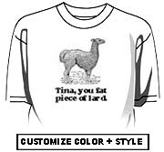 Tina, You fat piece of lard.