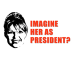 ANTI-PALIN: Imagine Her as President