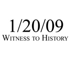 Witness to History 1/20/09
