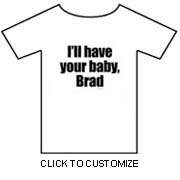 I'll have your baby, Brad