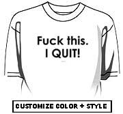 Fuck this, I quit!