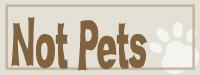 Not Pets