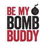 Be my bomb buddy