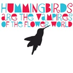 Hummingbirds are the vampires of the flower world