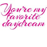 you're my favorite daydream
