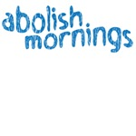 abolish mornings