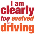 too evolved for driving