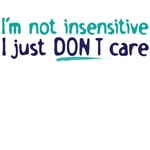 I'm not insensitive