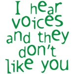 I hear voices and they dont like you