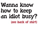 Wanna know how to keep an idiot busy