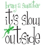 It's Slow outside