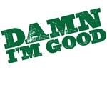 Damn I'm Good