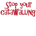 stop your catawalling