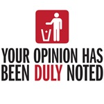your opinion has been duly noted