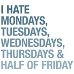 I hate the days of week