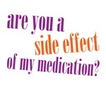 are you a side effect of my medication