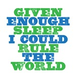 Given enough sleep I could rule the world