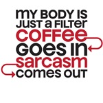 My body is just a filter coffee goes in sarcasm co