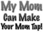 My Mom Can Make Your Mom Tap!