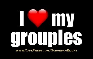 I *Love* My Groupies