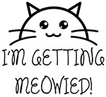 I'm Getting Meowied!