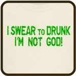 I SWEAR to DRUNK I'm NOT God!