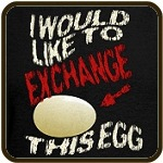 I Would Like To Exchange This Egg