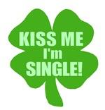 Kiss Me I'm Single! Get Lucky Clover t-shirts