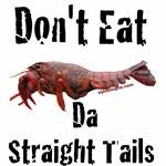 Don't eat da straight tails