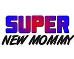 SUPER NEW MOMMY